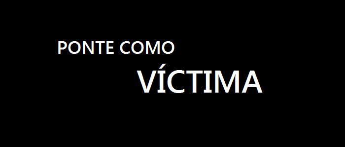 Ponte como víctima