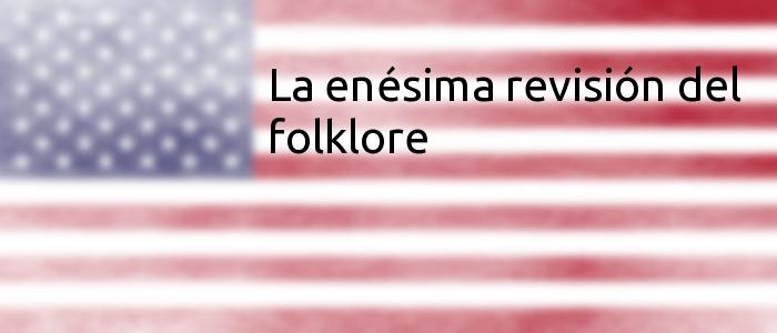 La enésima revisión del folklore